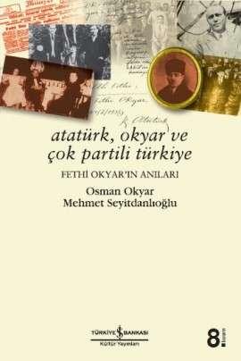 Atatürk, Okyar ve Çok Partili Türkiye – Fethi Okyar'ın Anıları
