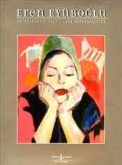 Eren Eyüboğlu 1927-1988 Retrospektif Retrospective