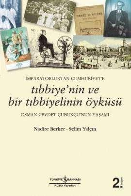İmparatorluktan Cumhuriyet'e Tıbbiye'nin ve Bir Tıbbiyelinin Öyküsü – Osman Cevdet Çubukçu'nun Yaşamı