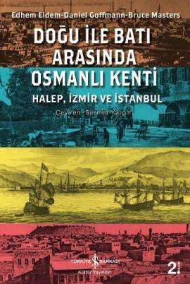 Doğu ile Batı Arasında Osmanlı Kenti – Halep, İzmir ve İstanbul