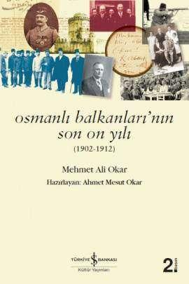 Osmanlı Balkanları'nın Son On Yılı (1902-1912)