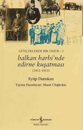 Balkan Harbi'nde Edirne Kuşatması (1911-1913) Günlüklerde Bir Ömür – I