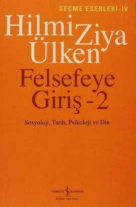 Felsefeye Giriş-2 / Seçme Eserleri-IV Sosyoloji, Tarih, Psikoloji ve Din