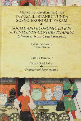 Mahkeme Kayıtları Işığında 17. Yüzyıl İstanbul'unda Sosyo-Ekonomik Yaşam Cilt 2 Ticari Ortaklıklar / Social and Economic Life In Seventeenth-Century Istanbul Glimpses from Court Records Volume 2 Commercial Partnerships
