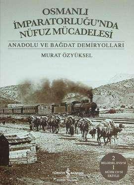 Osmanlı İmparatorluğu'nda Nüfuz Mücadelesi – Anadolu ve Bağdat Demiryolları
