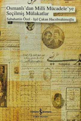 Osmanlı'dan Milli Mücadele'ye Seçilmiş Mülakatlar
