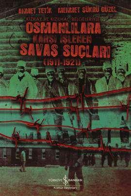 Osmanlılara Karşı İşlenen Savaş Suçları (1911-1921) Kızılay ve Kızılhaç Belgeleriyle