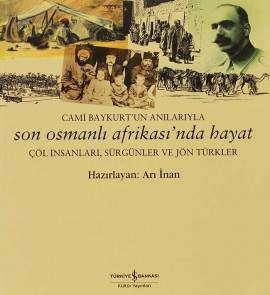 Cami Baykurt'un Anılarıyla Son Osmanlı Afrikası'nda Hayat – Çöl İnsanları, Sürgünler ve Jön Türkler