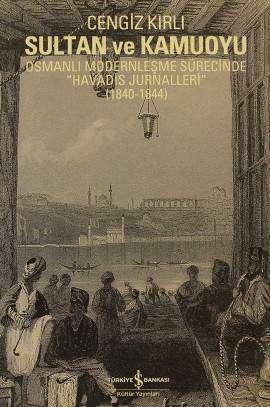 """Sultan ve Kamuoyu – Osmanlı Modernleşme Sürecinde """"Havadis Jurnalleri"""" (1840-1844)"""