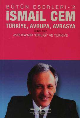 """Türkiye, Avrupa, Avrasya İkinci Cilt Avrupa'nın """"Birliği"""" ve Türkiye / Bütün Eserleri-2"""