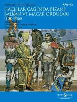 Haçlılar Çağı'nda Bizans, Balkan ve Macar Orduları 1100-1568