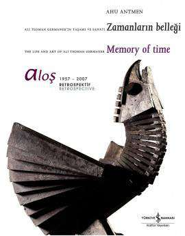 Aloş – Ali Teoman Germaner'in Yaşamı ve Sanatı Zamanların Belleği / The Life and Art of Ali Teoman Germaner Memory of Time 1957-2007 Retrospektif Retrospective