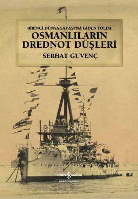 Birinci Dünya Savaşı'na Giden Yolda Osmanlıların Drednot Düşleri Ciltli