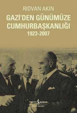Gazi'den Günümüze Cumhurbaşkanlığı 1923-2007