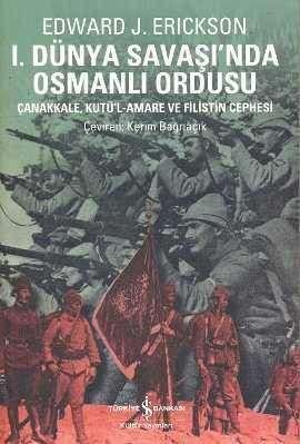 I. Dünya Savaşı'nda Osmanlı Ordusu – Çanakkale, Kutü'l-Amare ve Filistin Cephesi