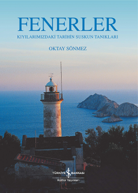 Fenerler – Kıyılarımızdaki Tarihin Suskun Tanıkları