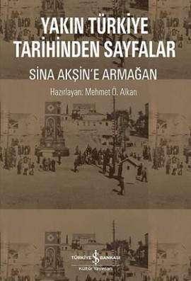 Yakın Türkiye Tarihinden Sayfalar – Sina Akşin'e Armağan