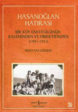 Hasanoğlan Hatırası – Bir Köy Enstitülünün Kaleminden ve Objektifinden (1941-1951)