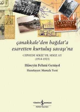 Çanakkale'den Bağdat'a Esaretten Kurtuluş Savaşı'na – Cephede Sekiz Yıl Sekiz Ay (1914-1923)