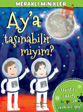 Meraklı Minikler – Ay'a Taşınabilir miyim?