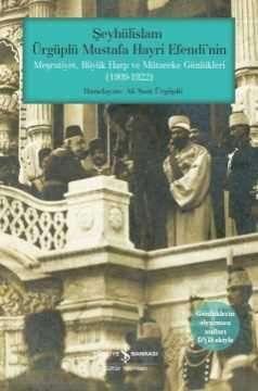 Şeyhülislam Ürgüplü Mustafa Hayri Efendi'nin Meşrutiyet, Büyük Harp ve Mütareke Günlükleri (1909-1922)