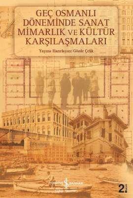 Geç Osmanlı Döneminde Sanat Mimarlık ve Kültür Karşılaşmaları