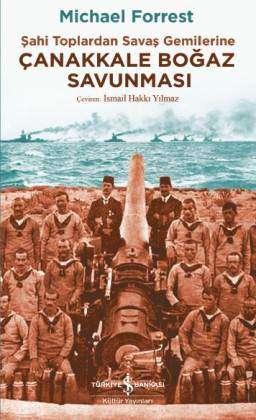 Çanakkale Boğaz Savunması – Şahi Toplardan Savaş Gemilerine