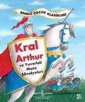 Kral Arthur ve Yuvarlak Masa Şövalyeleri – Renkli Çocuk Klasikleri