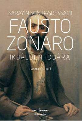 Fausto Zonaro – Sarayın Son Başressamı / İkbâlden İdbâra
