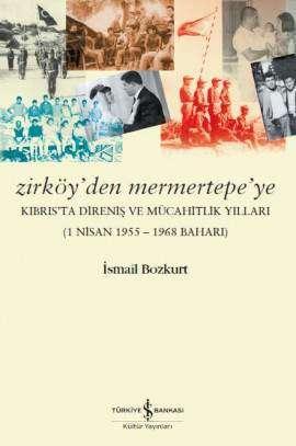 Zirköy'den Mermertepe'ye Kıbrıs'ta Direniş ve Mücahitlik Yılları (1 Nisan 1955-1968 Baharı)