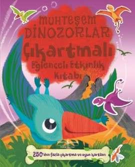 Muhteşem Dinozorlar – Çıkartmalı Eğlenceli Etkinlik Kitabı
