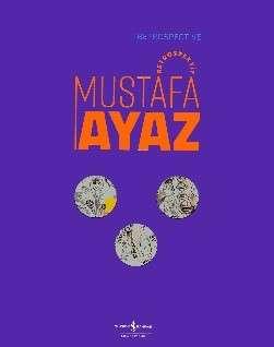 Mustafa Ayaz – Retrospektif / Retrospective